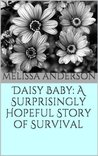Daisy Baby: A Surprisingly Hopeful Story of Survival