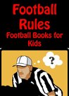 Football Rules - Football Books for Kids - Interactive Games and Kindle Quiz Edition (Interactive Games and Quiz Book)