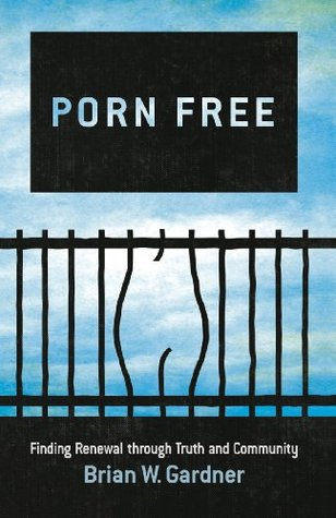 Porn Free: Finding Renewal through Truth and Community