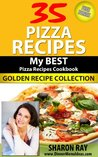35 Pizza Recipes- My Best Pizza Recipes Cookbook. Golden Recipe Collection