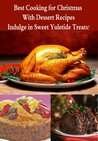 Best Cooking for Christmas with Dessert Recipes: Indulge in Sweet Yuletide Treats!