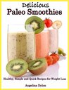 Delicious Paleo Smoothies - Healthy, Simple and Quick Recipes for weight loss
