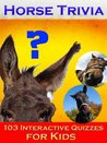 Horse Trivia: 103 Interactive Quizzes for Kids (Fully Illustrated)