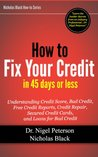 How to Fix Your Credit in 45 Days or Less: Understanding Credit Score, What is Debt, Bad Credit, Free Credit Reports, Credit Repair, Secured Credit Cards, ... Bad Credit (Nicholas Black's How-to Series)