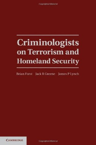 Criminologists on Terrorism and Homeland Security (Cambridge Studies in Criminology)