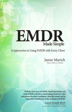 EMDR Made Simple: 4 Approaches to Using EMDR with Every Client