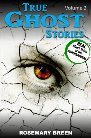True Ghost Stories and Hauntings: A Real Life True Ghost Book About Death and Dying, Grief and Bereavement, Soulmates and Heaven, Near Death Experiences, ... Mysteries (Hauntings Book Series: Volume 2)