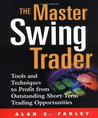 The Master Swing Trader : Tools and Techniques to Profit from Outstanding Short-Term Trading Opportunities