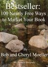 Bestseller: 100 Nearly Free Ways to Market Your Book