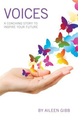 Voices: A Coaching Story to Inspire Your Future