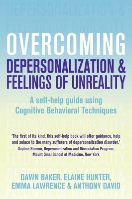 Overcoming Depersonalization and Feelings of Unreality: A Self-Help Guide Using Cognitive Behavioral Techniques