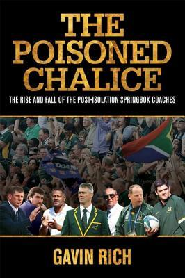 The Poisoned Chalice: The Rise and Fall of the Post-Isolation Springbok Coaches