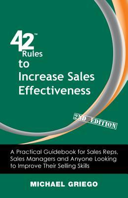 42 Rules to Increase Sales Effectiveness (2nd Edition): A Practical Guidebook for Sales Reps, Sales Managers and Anyone Looking to Improve Their Selling Skills
