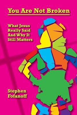 You Are Not Broken: What Jesus Really Said and Why It Still Matters