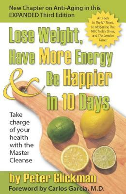Lose Weight, Have More Energy and Be Happier in 10 Days: Take Charge of Your Health with the Master Cleanse
