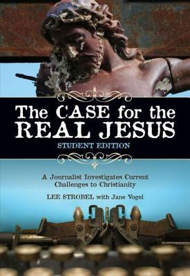 The Case for the Real Jesus---Student Edition: A Journalist Investigates Current Challenges to Christianity (Cases for Christianity)