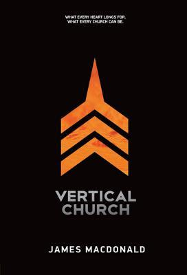 Vertical Church: What Every Heart Longs For. What Every Church Can Be.