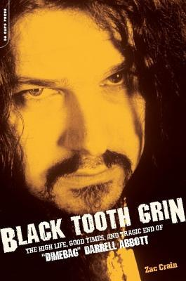 "Black Tooth Grin: The High Life, Good Times, and Tragic End of ""Dimebag"" Darrell Abbott"