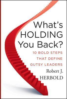 What's Holding You Back?: 10 Bold Steps That Define Gutsy Leaders