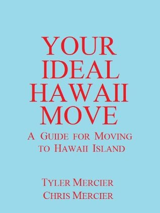 Your Ideal Hawaii Move : A Guide for Moving to Hawaii Island