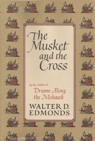 The Musket and the Cross: The Struggle of France and England for North America