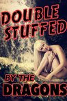 Double Stuffed By The Dragons (a paranormal shapeshifter menage erotica)