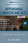 Affordable Healthcare Act Handbook for Small Business by S.J. Olsen