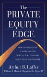 The Private Equity Edge : How Private Equity Players and the World's Top Companies Build Value and Wealth