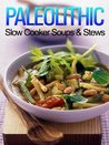 Paleolithic Slow Cooker Soups & Stews: (Gluten Free)