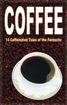 Coffee: 14 Caffeinated Tales of the Fantastic