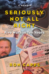 Seriously Not All Right: Five Wars in Ten Years