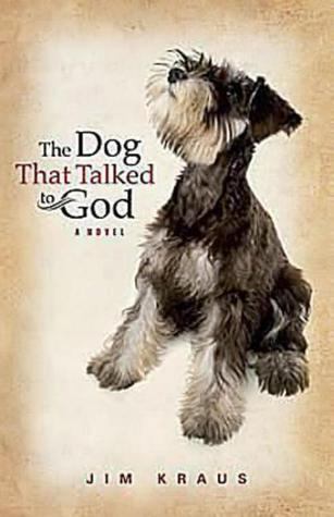 The Dog That Talked to God by Jim Kraus