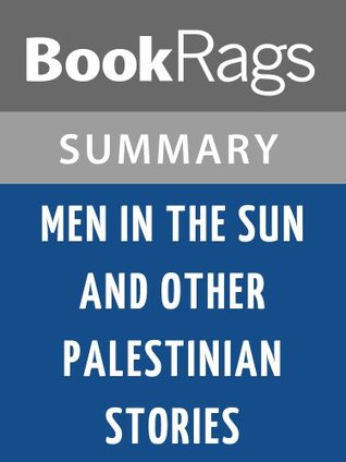 Men in the Sun and Other Palestinian Stories - Men in the Sun Summary & Analysis