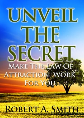 Unveil The Secret: Make the Law of Attraction Work for You