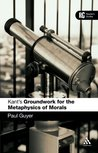 Kant's Groundwork for the Metaphysics of Morals (Reader's Guides)