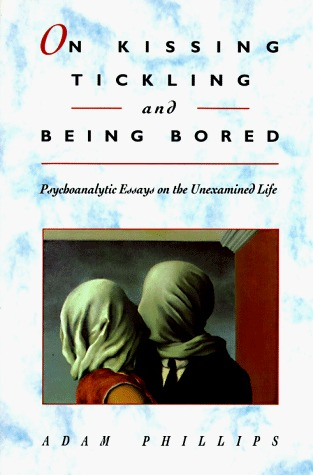 On Kissing, Tickling, and Being Bored by Adam Phillips