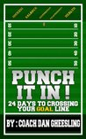 PUNCH IT IN: 24 Days to Crossing Your Goal-Line