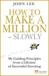 How to Make a Million Slowly: My Guiding Principles from a Lifetime of Successful Investing