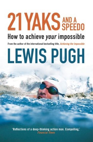 21 Yaks and a Speedo - How to Achieve Your Impossible