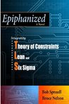 Epiphanized: Integrating Theory of Constraints, Lean and Six Sigma