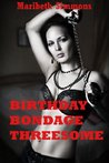 Birthday Bondage Threesome: An MFM Threesome Sex Erotica StoryBirthday Bondage Threesome: An MFM Threesome Sex Erotica Story