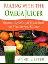 Juicing with the Omega Juicer - Nourish and Detox Your Body  for Vitality and Energy