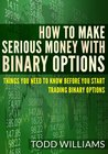 How To Make Serious Money With Binary Options - Things You Need To Know Before You Start Trading Binary Options