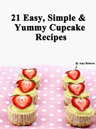 21 Easy, Simple & Yummy Cupcake Recipes (Quick, Easy and Delicious Cake Recipes For Everyone)