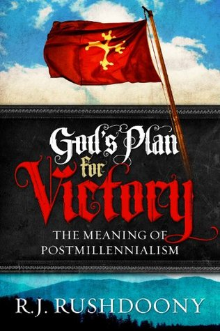 God's Plan For Victory: The Meaning of Postmillennialism