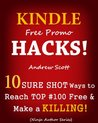 Kindle Free Promo Hacks - 10 Sure Shot Ways to Reach the Top #100 Free & Make a Killing!