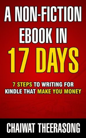 A Non-Fiction eBook In 17 Days: 7 Steps to Writing for Kindle That Make You Money