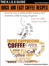 Quick And Easy Coffee Recipes (The KISS Guide)