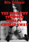 The Innocent Stripper Finally Gives It Away: An Erotica Story