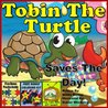 Children's Book: Tobin The Turtle: Saves The Day! (Colorful Children's Books Series) Child's Book For Kids Ages 2-6